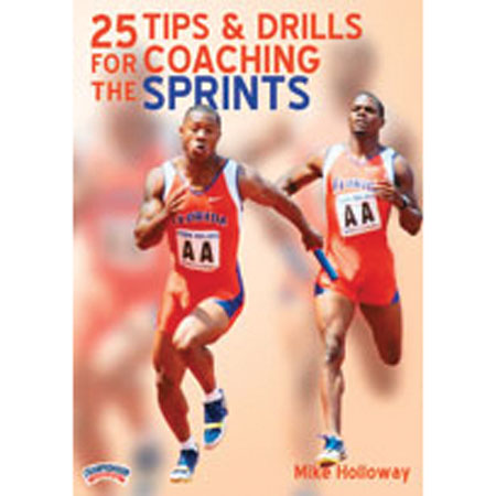 25 TIPS FOR DRILLS & COACHING THE SPRINT